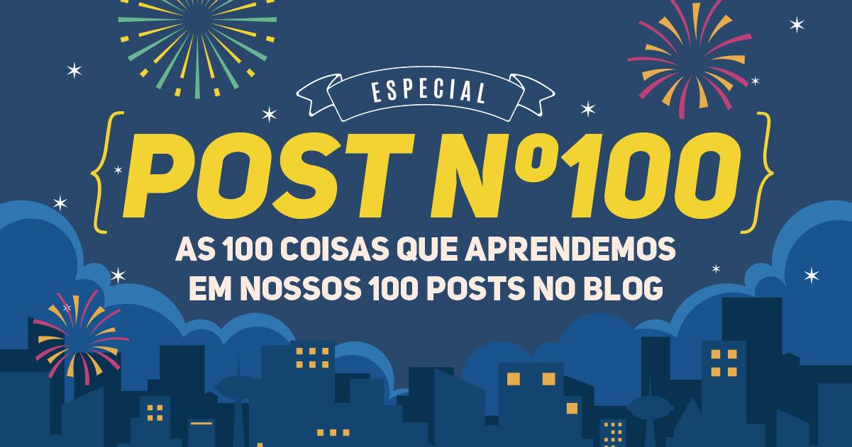 872a76f6e1d60 As 100 coisas que aprendemos em nossos 100 posts no blog - Goedert